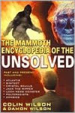 The Mammoth Encyclopedia of the Unsolved - Colin Wilson, Damon Wilson