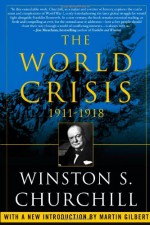 The World Crisis, 1911-1918 - Winston Churchill, Martin Gilbert