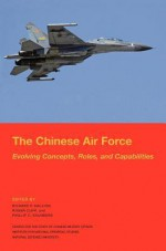 The Chinese Air Force: Evolving Concepts, Roles, and Capabilities - Richard P. Hallion, Roger Cliff