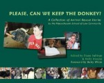 Please, Can We Keep the Donkey?: A Collection of Animal Rescue Stories by the Massachusetts School of Law Community - Diane Sullivan, Holly Vietzke, Betty White