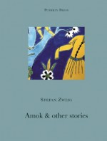 Amok and Other Stories (Pushkin Collection) - Stefan Zweig, Anthea Bell