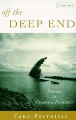 Off the Deep End: Travels in Forgotten Frontiers - Tony Perrottet