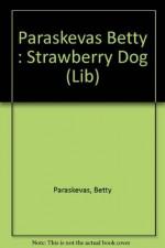 The Strawberry Dog - Betty Paraskevas