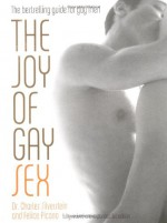 The Joy of Gay Sex - Charles Silverstein, Felice Picano