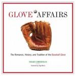 Glove Affairs: The Romance, History, and Tradition of the Baseball Glove - Noah Liberman, Yogi Berra