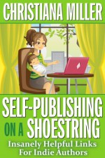 Self-Publishing on a Shoestring: Insanely Helpful Links For Indie Authors - Christiana Miller