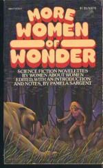More Women of Wonder: Science Fiction Novelettes by Women About Women - Pamela Sargent, C.L. Moore, Leigh Brackett, Joanna Russ, Josephine Saxton, Kate Wilhelm, Joan D. Vinge, Ursula K. Le Guin