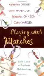 Playing With Matches - Cathy Yardley, Karen Harbaugh, Cathy Yardley, Sabeeha Johnson