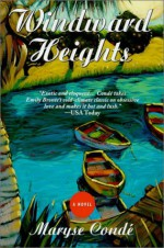 Windward Heights - Maryse Condé, Richard Philcox