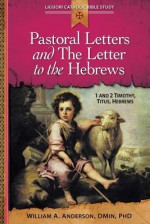 Pastoral Letters: 1 and 2 Timothy, Titus, Hebrews - William Anderson
