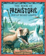 Prehistoric Games Pop-Up Board Game: 4 Games, Attached Reading Book - Tango Books, Brian Lee