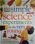 Simple Science Experiments for the Very Young - David Evans, Claudette Williams