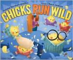 Chicks Run Wild - Sudipta Bardhan-Quallen, Ward Jenkins