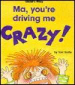 Ma, You're Driving Me Crazy! (Life Skills & Responsibility) - Toni Goffe, Michael Twinn