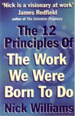The 12 Principles Of The Work We Were Born To Do - Nick Williams