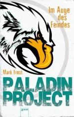 Paladin Project (2). Im Auge des Feindes - Mark Frost