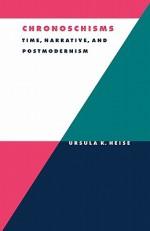 Chronoschisms: Time, Narrative, and Postmodernism - Ursula K. Heise