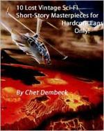 10 Lost Vintage Sci-Fi Short Story Masterpieces for Hardcore Fans Only! - Kurt Vonnegut, James H. Schmitz, Norman Spinrad, Rog Phillips, Murray Leinster, Arthur Dekker Savage, Chet Dembeck, Stephen Bartholomew, W.W. Skupeldyckle, Arthur G. Hill