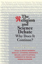 The Religion and Science Debate: Why Does It Continue? - Harold W. Attridge, Keith Stewart Thomson, Ronald L. Numbers, Kenneth R. Miller, Lawrence M. Krauss, Robert Wuthnow, Alvin Plantinga