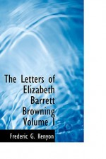 The Letters of Elizabeth Barrett Browning Volume I - Elizabeth Barrett Browning