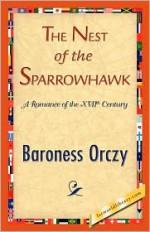 The Nest of the Sparrowhawk - Emmuska Orczy