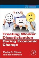 Treating Worker Dissatisfaction During Economic Change - Morley D. Glicken, Ben Robinson