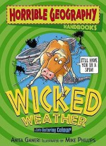 Wicked Weather - Anita Ganeri, Mike Phillips