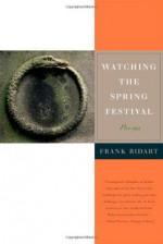 Watching the Spring Festival: Poems - Frank Bidart