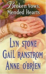 Broken Vows, Mended Hearts - Lyn Stone, Anne O'Brien, Gail Ranstrom