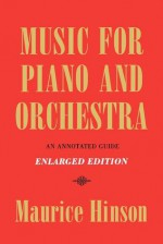 Music for Piano and Orchestra: An Annotated Guide - Maurice Hinson