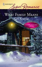 What Family Means (Harlequin Superromance) (Everlasting Love, #11) - Geri Krotow