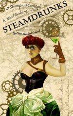 SteamDrunks: 101 Steampunk Cocktails and Mixed Drinks - Chris-Rachael Oseland