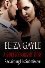 Reclaiming His Submissive - Eliza Gayle