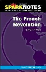 The French Revolution (1789-1799) (SparkNotes History Notes) - SparkNotes Editors, SparkNotes Editors