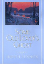 Some Old Lover's Ghost - Judith Lennox