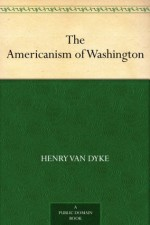 The Americanism of Washington - Henry van Dyke