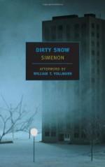 Dirty Snow - Georges Simenon, Marc Romano, William T. Vollmann