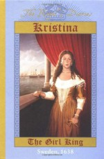 Kristina: The Girl King, Sweden, 1638 - Carolyn Meyer