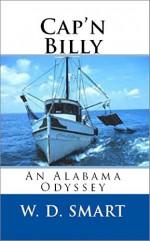 Cap'n Billy: An Alabama Odyssey - W. D. Smart