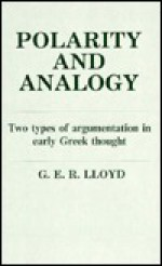 Polarity and Analogy: Two Types of Argumentation in Early Greek Thought - Geoffrey E.R. Lloyd