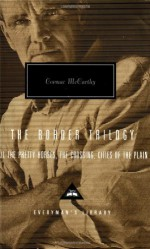 The Border Trilogy: All the Pretty Horses, The Crossing, Cities of the Plain - Cormac McCarthy