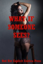 What If Someone Sees? Five Explicit Tales of Sex in Public - Sarah Blitz, Connie Hastings, Nycole Folk, Amy Dupont, Angela Ward