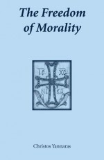 The Freedom of Morality (Contemporary Greek Theologians Series) - Christos Yannaras