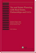 Tax and Estate Planning with Real Estate, Partnerships and Llcs - Jerome Ostrov, Kevin Kaiser, Robert Collins