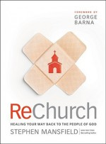 ReChurch: Healing Your Way Back to the People of God - Stephen Mansfield, George Barna
