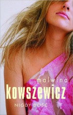 Nigdy dość - Malwina Kowszewicz