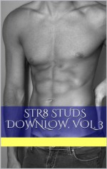 Str8 Studs Downlow, Vol. 3: A Collection of Fine Gay Erotica About Straight Men (The Best of the Straight Guy Clubhouse) - Randall Eisenhorn, Oliver Kramden, Ethan Scarsdale, Chopper Nine