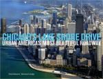 Chicago's Lake Shore Drive: Urban America's Most Beautiful Roadway - Neal Samors, Bernard Judge