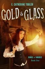Gold & Glass - E. Catherine Tobler