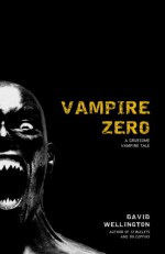 Vampire Zero: A Gruesome Vampire Tale - David Wellington